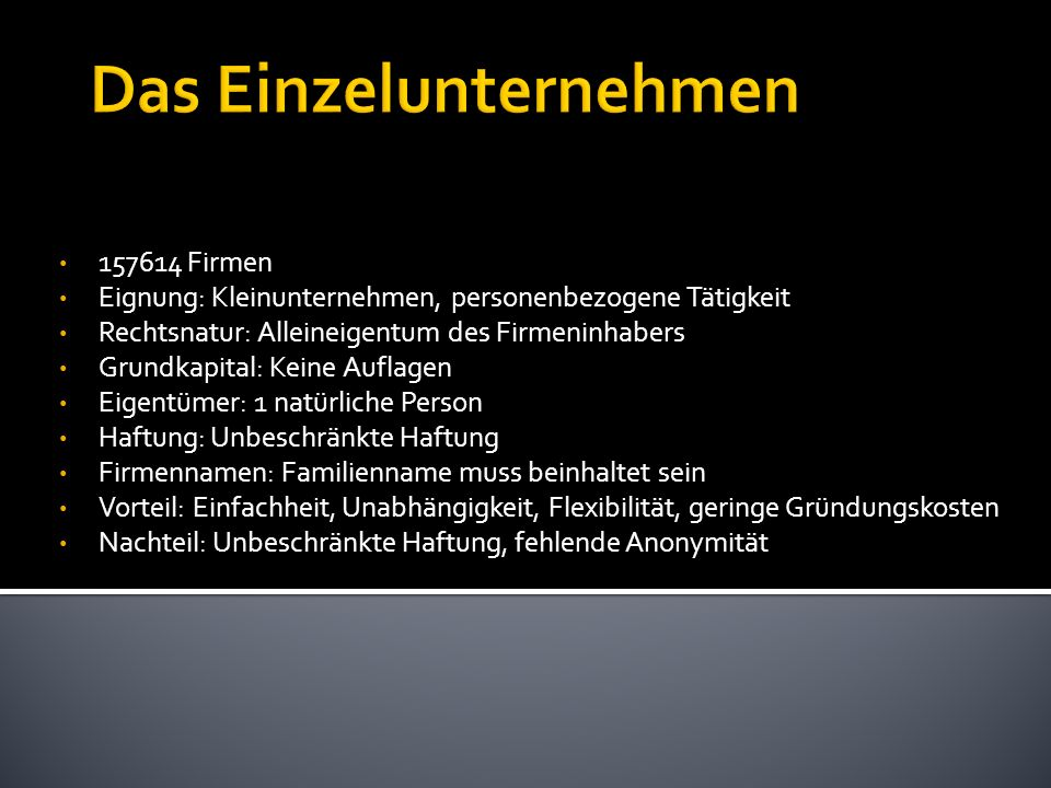 157614 Firmen Eignung: Kleinunternehmen, personenbezogene Tätigkeit Rechtsnatur: Alleineigentum des Firmeninhabers Grundkapital: Keine Auflagen Eigent