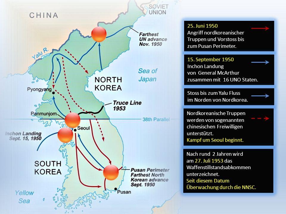 25. Juni 1950 Angriff nordkoreanischer Truppen und Vorstoss bis zum Pusan Perimeter. 15. September 1950 Inchon Landung von General McArthur zusammen m