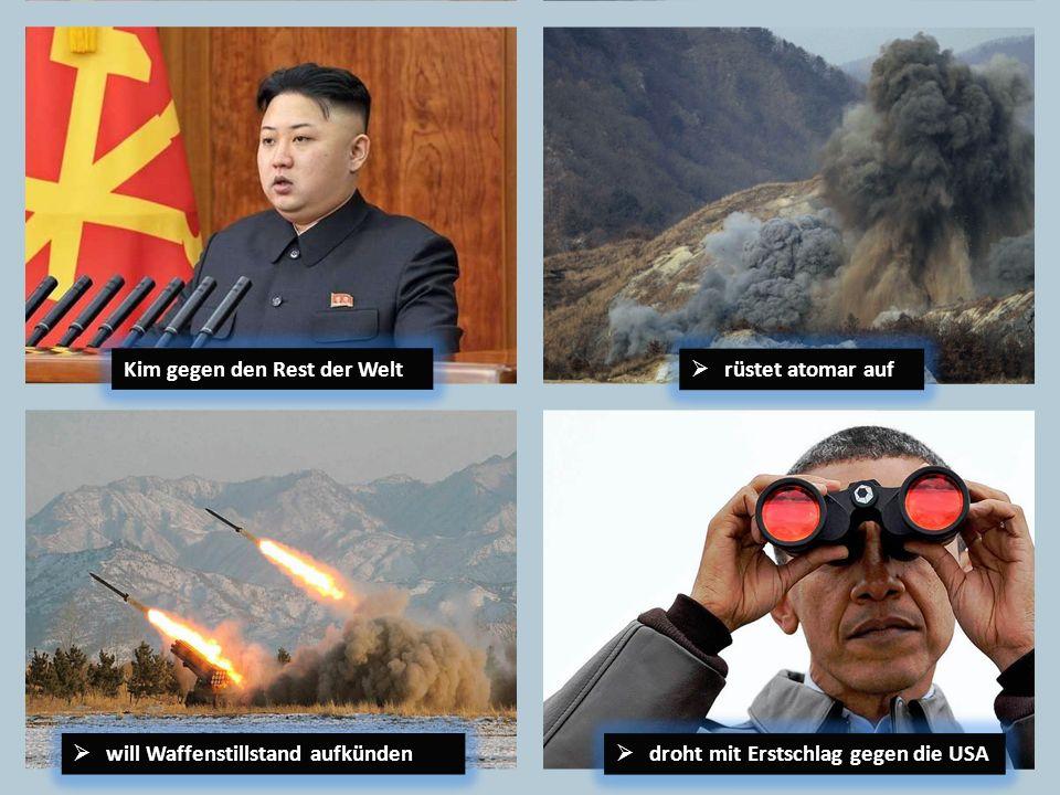 rüstet atomar auf will Waffenstillstand aufkünden droht mit Erstschlag gegen die USA Kim gegen den Rest der Welt