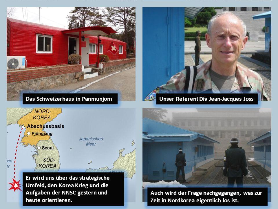 Unser Referent Div Jean-Jacques Joss Das Schweizerhaus in Panmunjom Auch wird der Frage nachgegangen, was zur Zeit in Nordkorea eigentlich los ist. Er