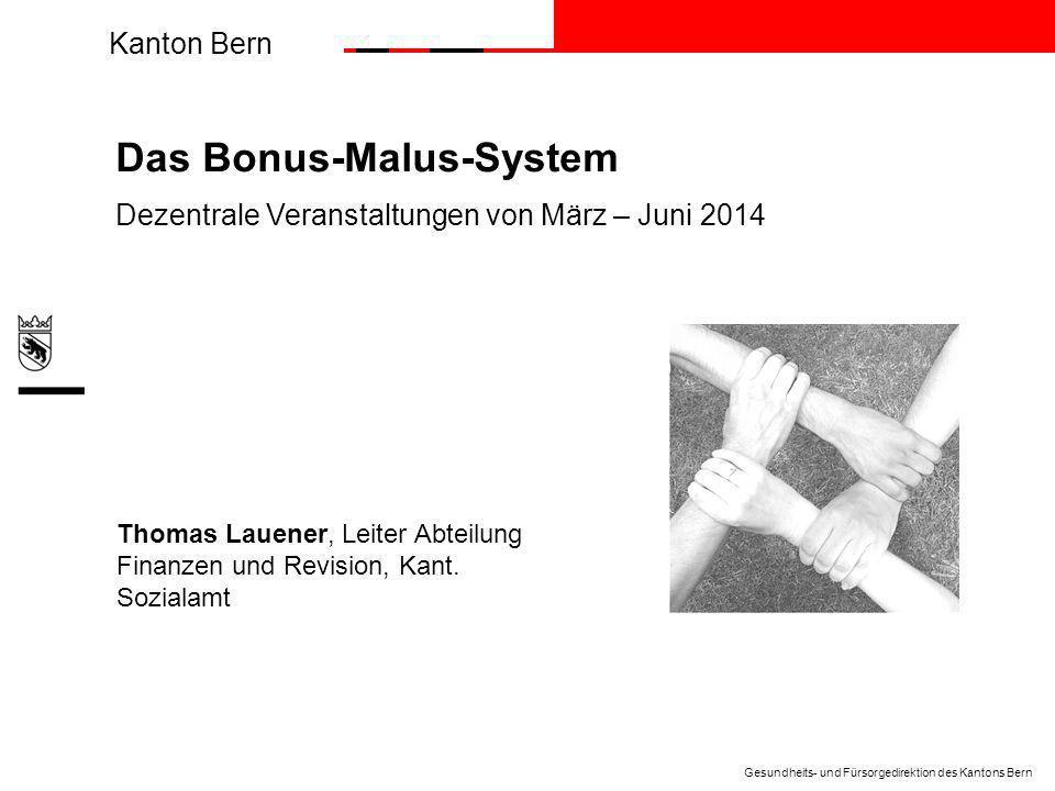 Kanton Bern Gesundheits- und Fürsorgedirektion des Kantons Bern Das Bonus-Malus-System Thomas Lauener, Leiter Abteilung Finanzen und Revision, Kant.