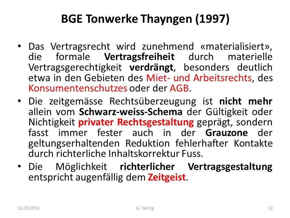 BGE Tonwerke Thayngen (1997) Das Vertragsrecht wird zunehmend «materialisiert», die formale Vertragsfreiheit durch materielle Vertragsgerechtigkeit ve