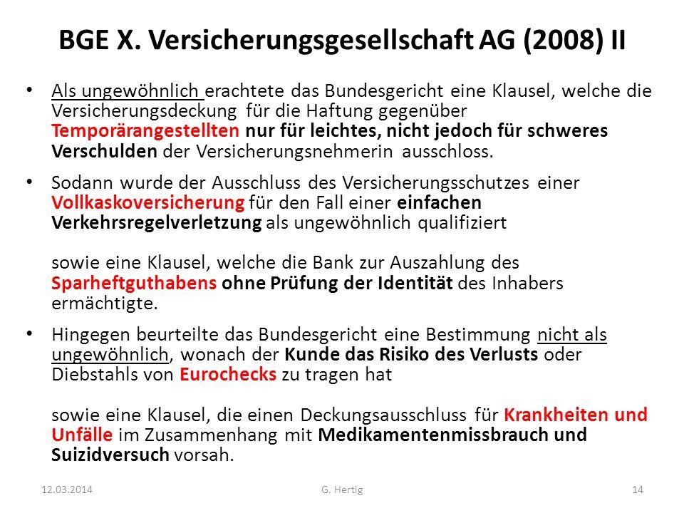 BGE X. Versicherungsgesellschaft AG (2008) II Als ungewöhnlich erachtete das Bundesgericht eine Klausel, welche die Versicherungsdeckung für die Haftu