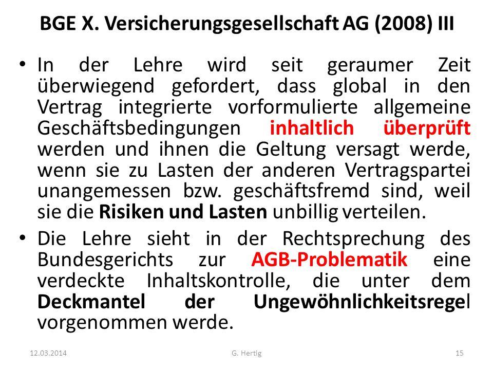 BGE X. Versicherungsgesellschaft AG (2008) III In der Lehre wird seit geraumer Zeit überwiegend gefordert, dass global in den Vertrag integrierte vorf