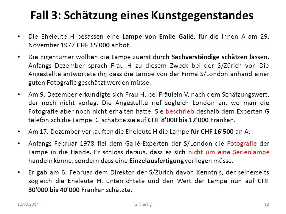 Fall 3: Schätzung eines Kunstgegenstandes Die Eheleute H besassen eine Lampe von Emile Gallé, für die ihnen A am 29. November 1977 CHF 15'000 anbot. D