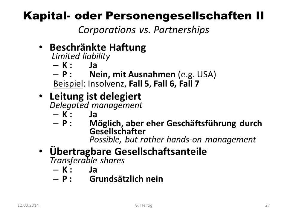 Kapital- oder Personengesellschaften II Corporations vs. Partnerships Beschränkte Haftung Limited liability – K : Ja – P : Nein, mit Ausnahmen (e.g. U