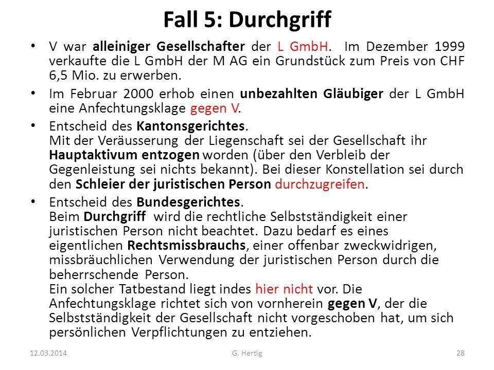 Fall 5: Durchgriff V war alleiniger Gesellschafter der L GmbH. Im Dezember 1999 verkaufte die L GmbH der M AG ein Grundstück zum Preis von CHF 6,5 Mio