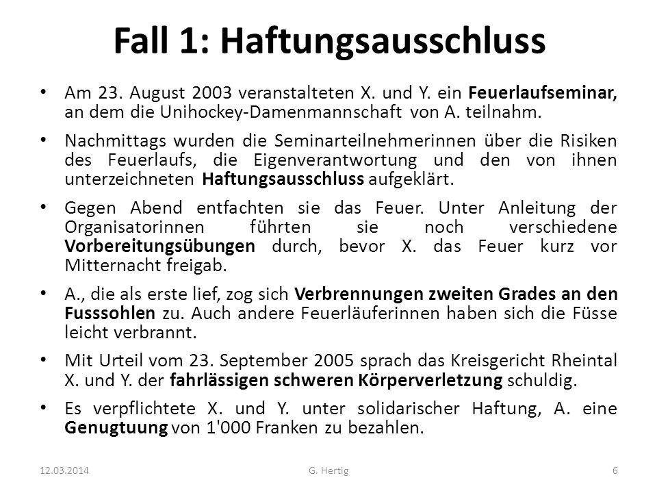 Fall 1: Haftungsausschluss Am 23. August 2003 veranstalteten X. und Y. ein Feuerlaufseminar, an dem die Unihockey-Damenmannschaft von A. teilnahm. Nac