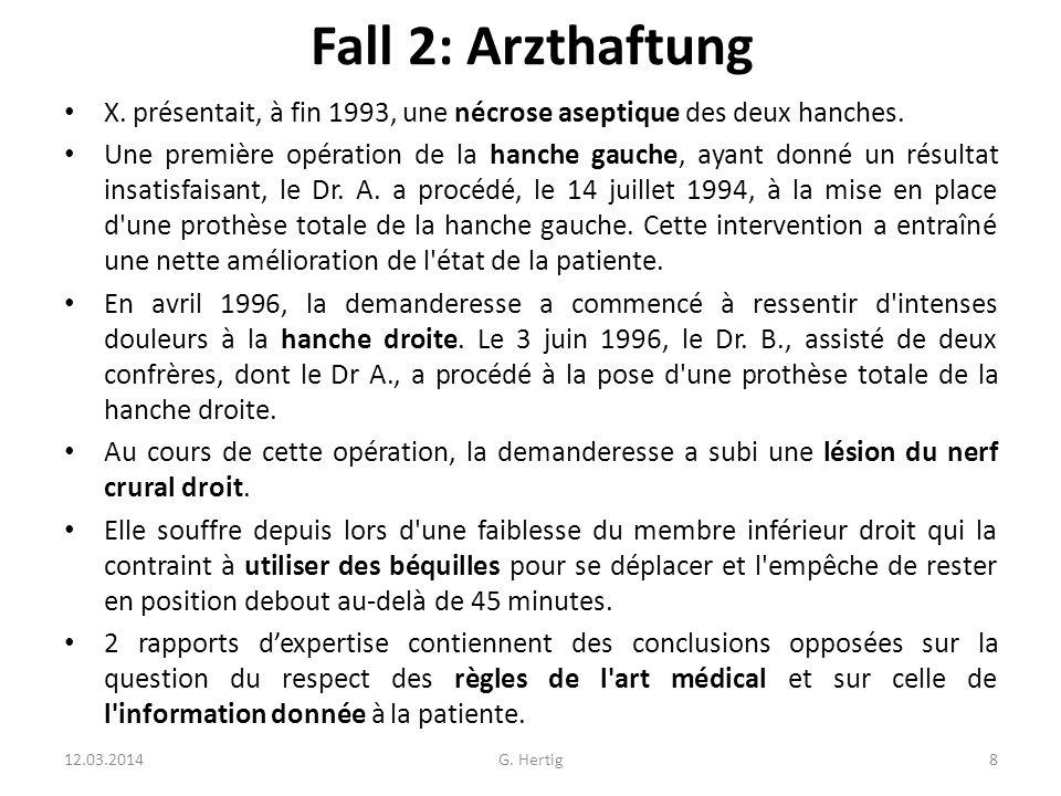 Fall 2: Arzthaftung X. présentait, à fin 1993, une nécrose aseptique des deux hanches. Une première opération de la hanche gauche, ayant donné un résu