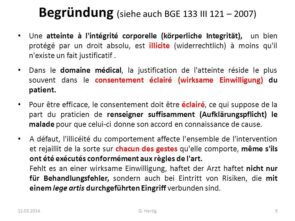 Begründung (siehe auch BGE 133 III 121 – 2007) Une atteinte à l'intégrité corporelle (körperliche Integrität), un bien protégé par un droit absolu, es