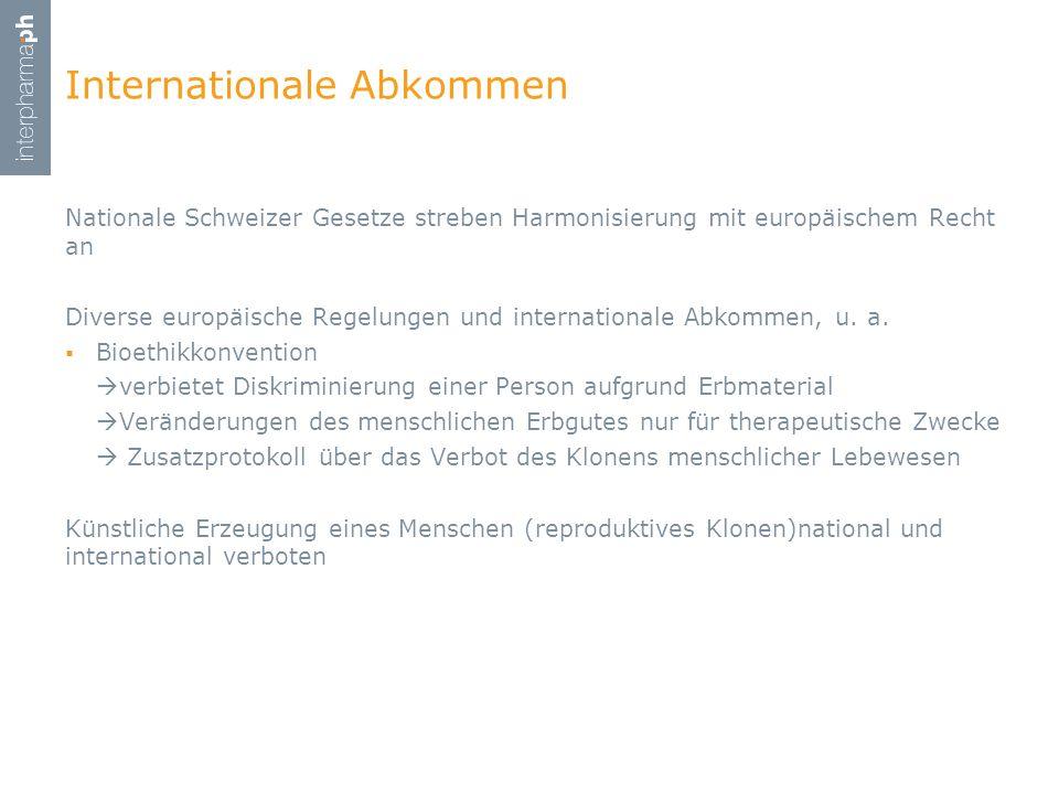 Nationale Schweizer Gesetze streben Harmonisierung mit europäischem Recht an Diverse europäische Regelungen und internationale Abkommen, u. a. Bioethi