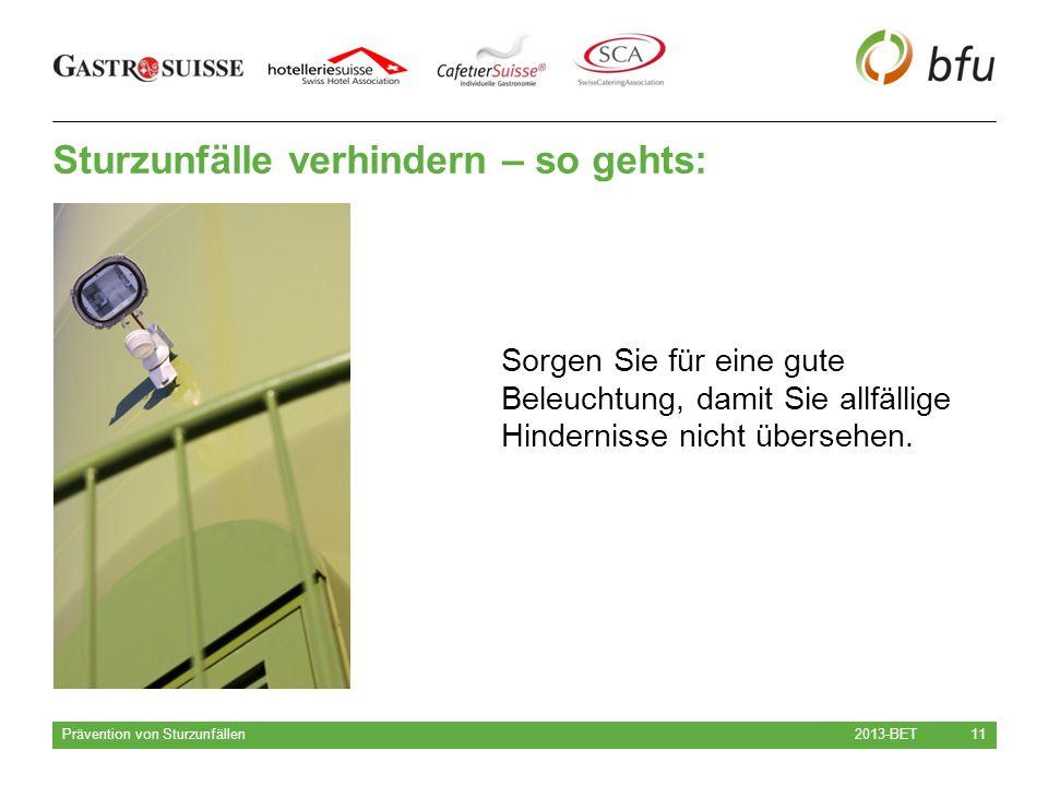 Sturzunfälle verhindern – so gehts: 2013-BET Prävention von Sturzunfällen 11 Sorgen Sie für eine gute Beleuchtung, damit Sie allfällige Hindernisse nicht übersehen.