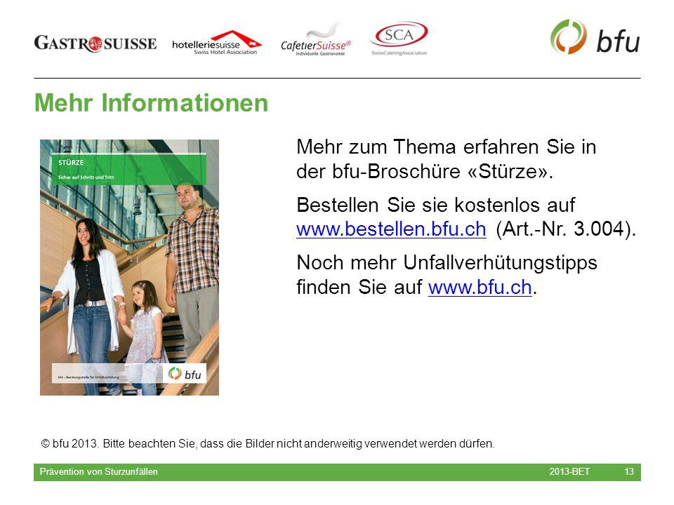 Mehr Informationen 2013-BET Prävention von Sturzunfällen 13 Mehr zum Thema erfahren Sie in der bfu-Broschüre «Stürze».