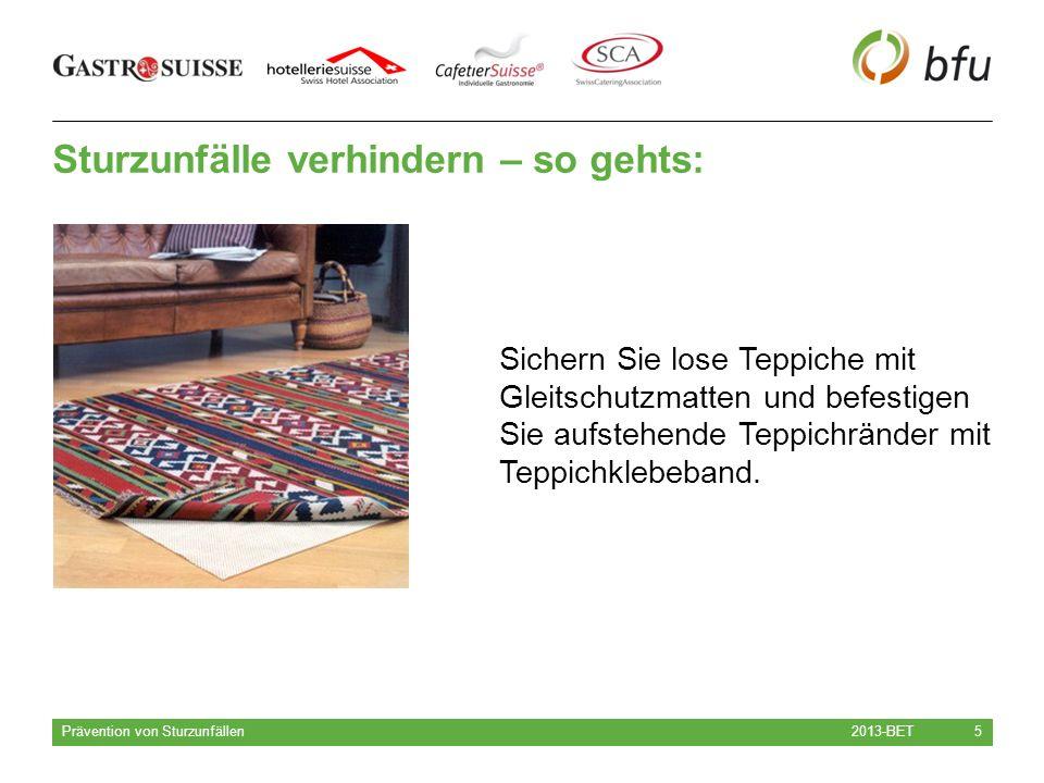 Sturzunfälle verhindern – so gehts: 2013-BET Prävention von Sturzunfällen 5 Sichern Sie lose Teppiche mit Gleitschutzmatten und befestigen Sie aufstehende Teppichränder mit Teppichklebeband.