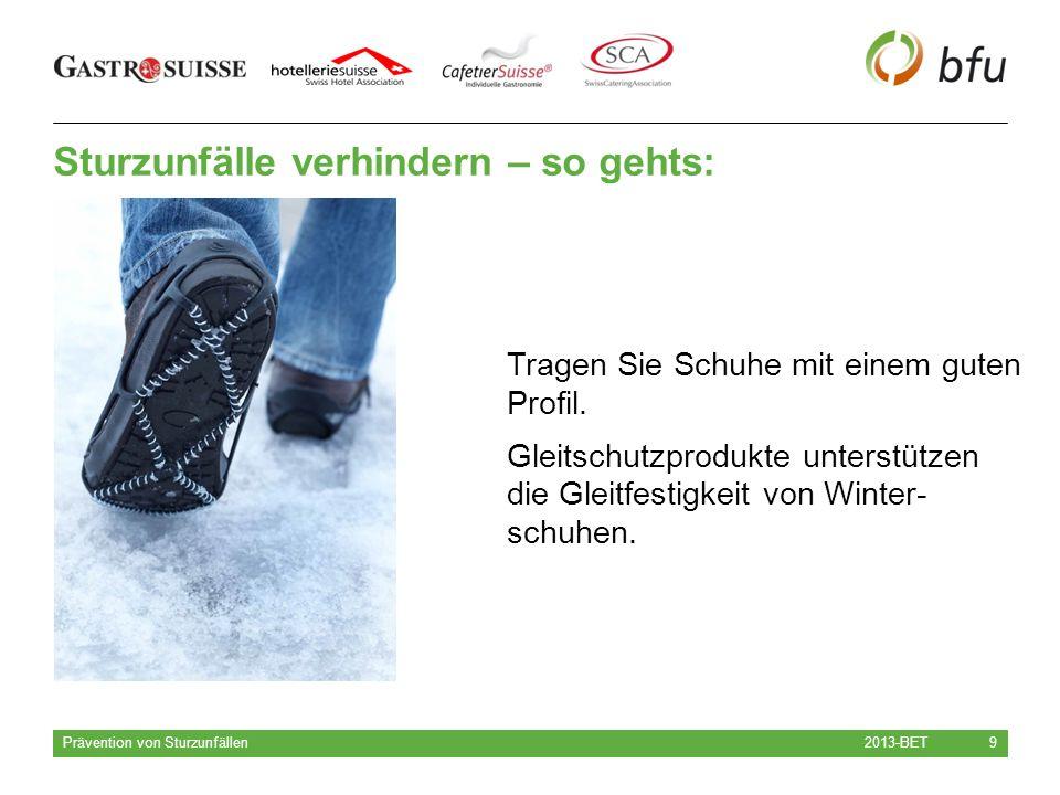 Sturzunfälle verhindern – so gehts: 2013-BET Prävention von Sturzunfällen 9 Tragen Sie Schuhe mit einem guten Profil.