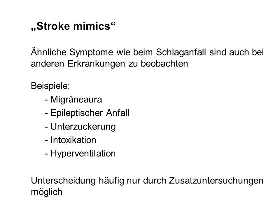 Stroke mimics Ähnliche Symptome wie beim Schlaganfall sind auch bei anderen Erkrankungen zu beobachten Beispiele: - Migräneaura - Epileptischer Anfall