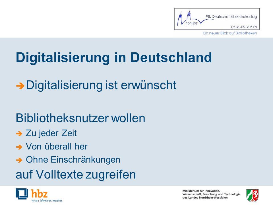 Digitalisierung in Deutschland Digitalisierung ist erwünscht Bibliotheksnutzer wollen Zu jeder Zeit Von überall her Ohne Einschränkungen auf Volltexte zugreifen