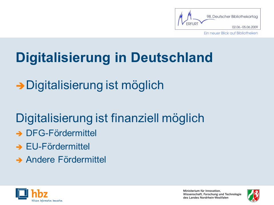 Digitalisierung in Deutschland Digitalisierung ist möglich Digitalisierung ist finanziell möglich DFG-Fördermittel EU-Fördermittel Andere Fördermittel