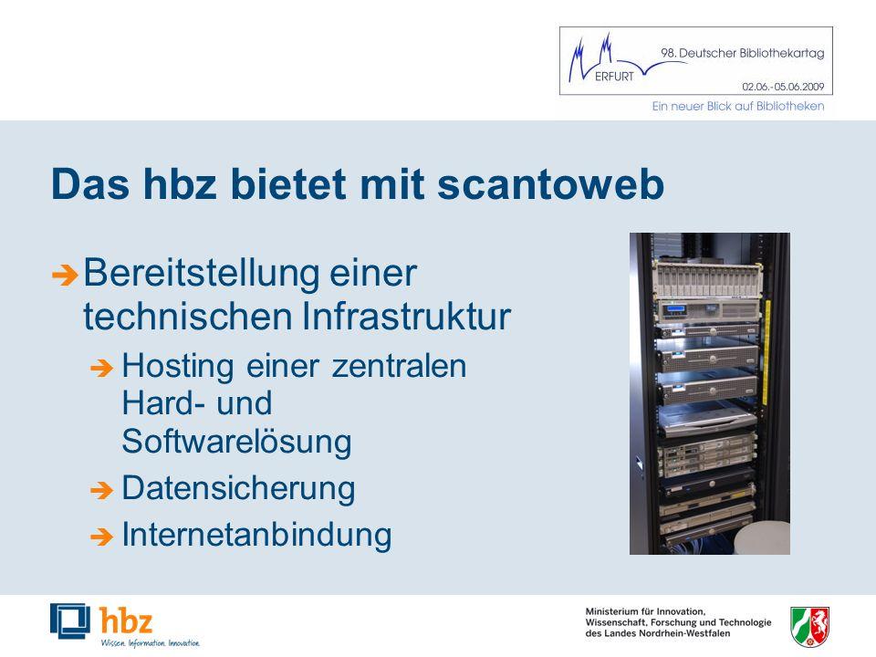 Das hbz bietet mit scantoweb Bereitstellung einer technischen Infrastruktur Hosting einer zentralen Hard- und Softwarelösung Datensicherung Internetanbindung
