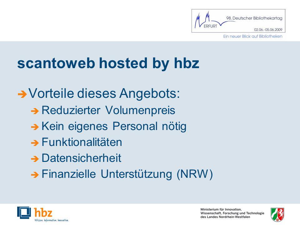 scantoweb hosted by hbz Vorteile dieses Angebots: Reduzierter Volumenpreis Kein eigenes Personal nötig Funktionalitäten Datensicherheit Finanzielle Unterstützung (NRW)