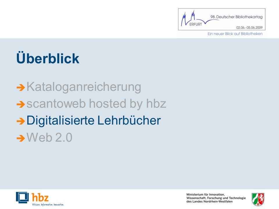 Überblick Kataloganreicherung scantoweb hosted by hbz Digitalisierte Lehrbücher Web 2.0