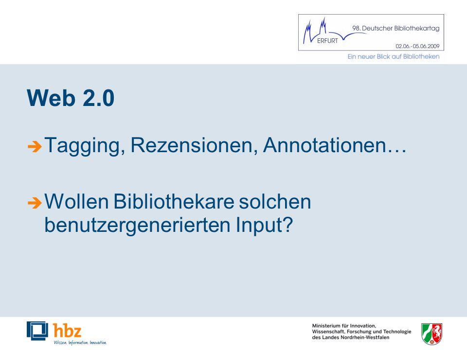 Web 2.0 Tagging, Rezensionen, Annotationen… Wollen Bibliothekare solchen benutzergenerierten Input