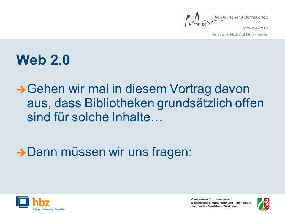 Web 2.0 Gehen wir mal in diesem Vortrag davon aus, dass Bibliotheken grundsätzlich offen sind für solche Inhalte… Dann müssen wir uns fragen: