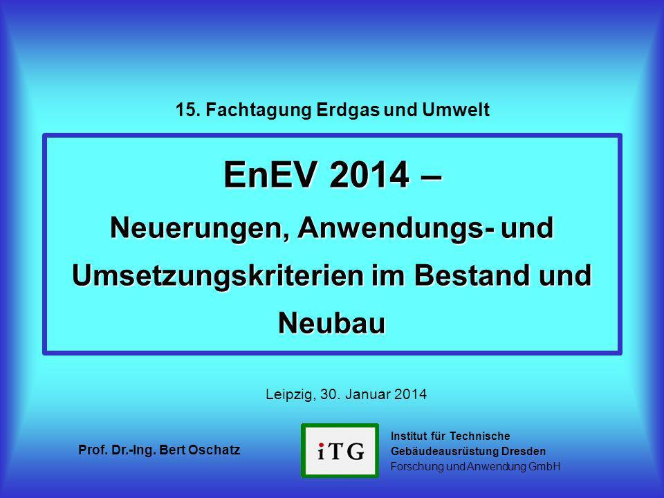 Prof.Dr.-Ing. Bert Oschatz EnEV 2014 Leipzig, 30.01.2014 1-stufige Verschärfung ab 1.1.2016 zul.