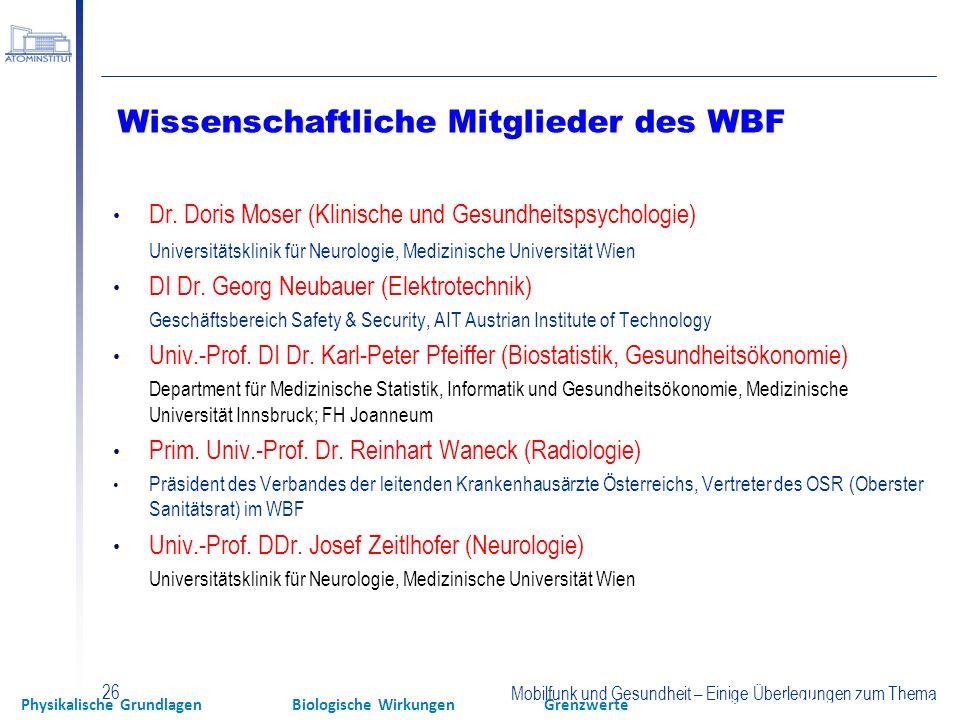 Mobilfunk und Gesundheit – Einige Überlegungen zum Thema 26 Wissenschaftliche Mitglieder des WBF Dr. Doris Moser (Klinische und Gesundheitspsychologie