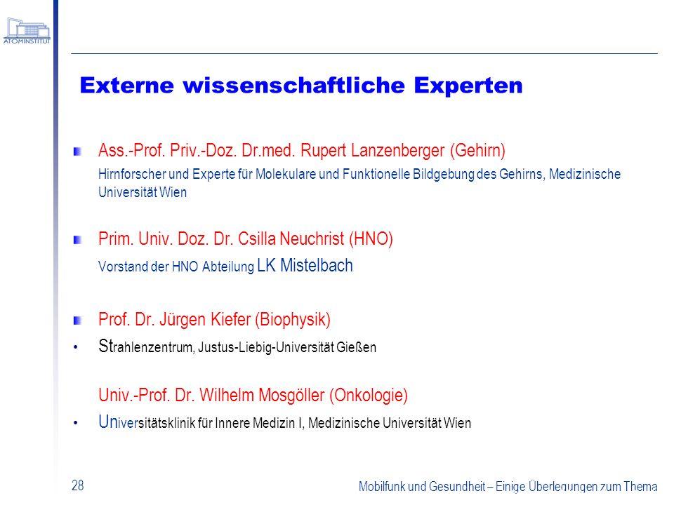 Mobilfunk und Gesundheit – Einige Überlegungen zum Thema 28 Externe wissenschaftliche Experten Ass.-Prof. Priv.-Doz. Dr.med. Rupert Lanzenberger (Gehi