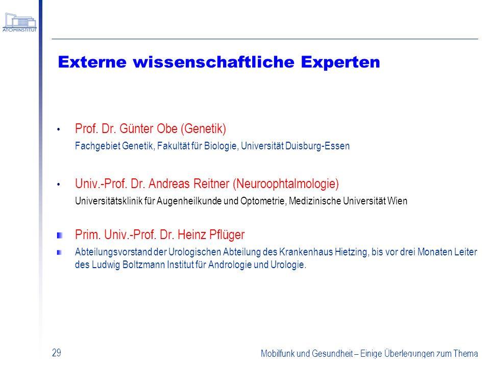 Mobilfunk und Gesundheit – Einige Überlegungen zum Thema 29 Externe wissenschaftliche Experten Prof. Dr. Günter Obe (Genetik) Fachgebiet Genetik, Faku