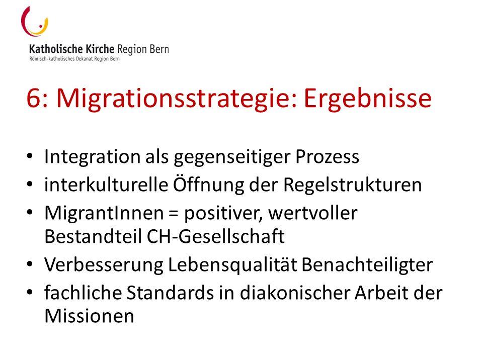 6: Migrationsstrategie: Ergebnisse Integration als gegenseitiger Prozess interkulturelle Öffnung der Regelstrukturen MigrantInnen = positiver, wertvol