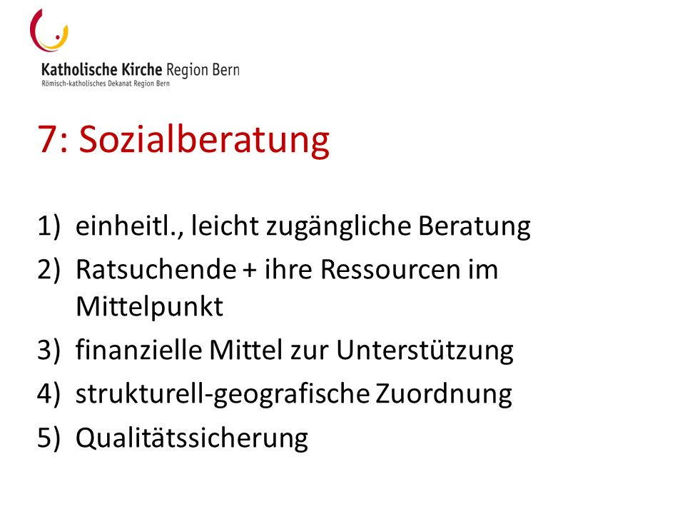 7: Sozialberatung 1)einheitl., leicht zugängliche Beratung 2)Ratsuchende + ihre Ressourcen im Mittelpunkt 3)finanzielle Mittel zur Unterstützung 4)str