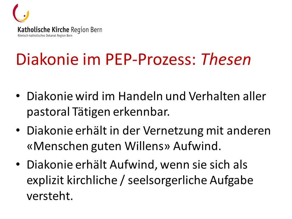 Diakonie im PEP-Prozess: Thesen Diakonie wird im Handeln und Verhalten aller pastoral Tätigen erkennbar. Diakonie erhält in der Vernetzung mit anderen