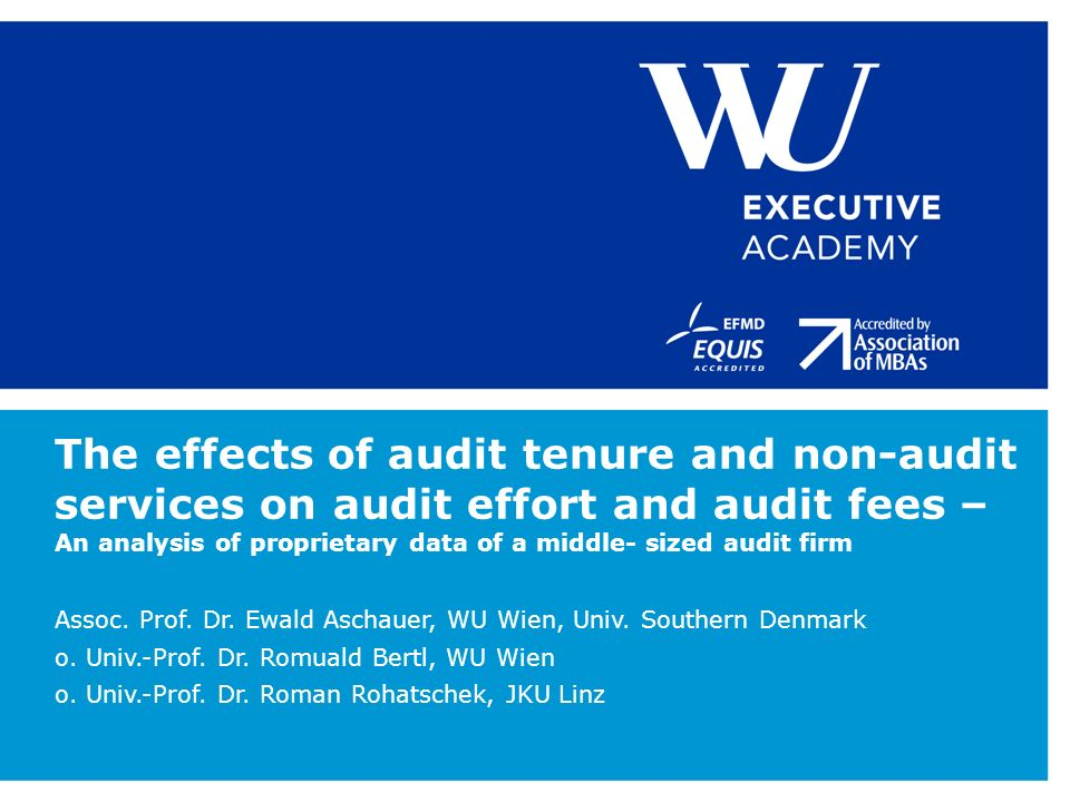 The effects of audit tenure and non-audit services on audit effort and audit fees – An analysis of proprietary data of a middle- sized audit firm Assoc.