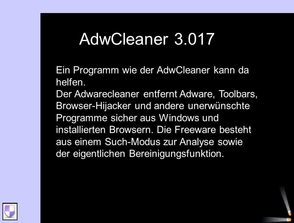 AdwCleaner 3.017 Ein Programm wie der AdwCleaner kann da helfen. Der Adwarecleaner entfernt Adware, Toolbars, Browser-Hijacker und andere unerwünschte