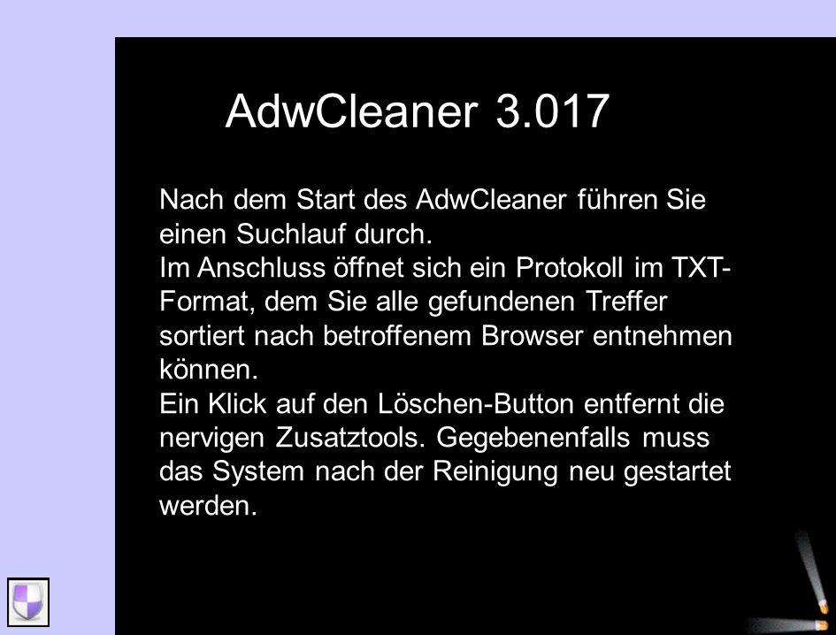 AdwCleaner 3.017 Nach dem Start des AdwCleaner führen Sie einen Suchlauf durch. Im Anschluss öffnet sich ein Protokoll im TXT- Format, dem Sie alle ge
