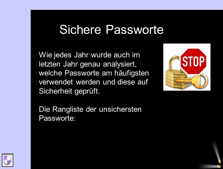 Sichere Passworte Wie jedes Jahr wurde auch im letzten Jahr genau analysiert, welche Passworte am häufigsten verwendet werden und diese auf Sicherheit