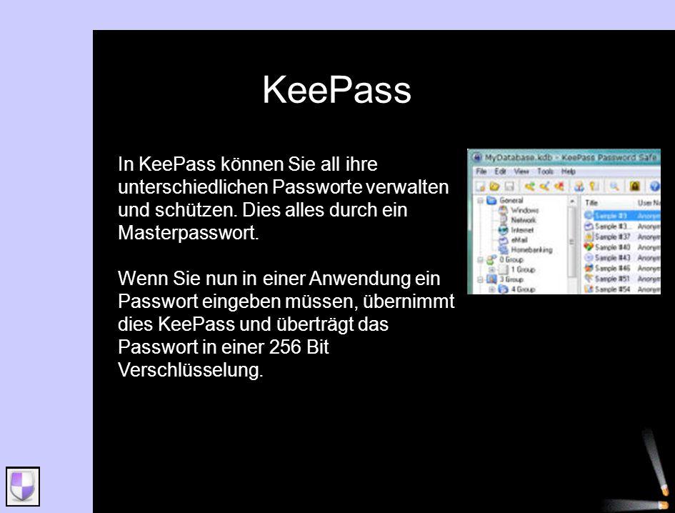 KeePass In KeePass können Sie all ihre unterschiedlichen Passworte verwalten und schützen. Dies alles durch ein Masterpasswort. Wenn Sie nun in einer
