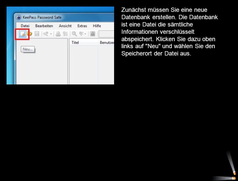 Zunächst müssen Sie eine neue Datenbank erstellen. Die Datenbank ist eine Datei die sämtliche Informationen verschlüsselt abspeichert. Klicken Sie daz