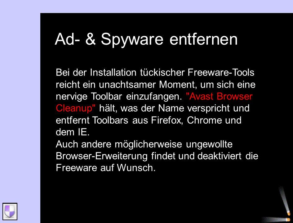 Ad- & Spyware entfernen Bei der Installation tückischer Freeware-Tools reicht ein unachtsamer Moment, um sich eine nervige Toolbar einzufangen.