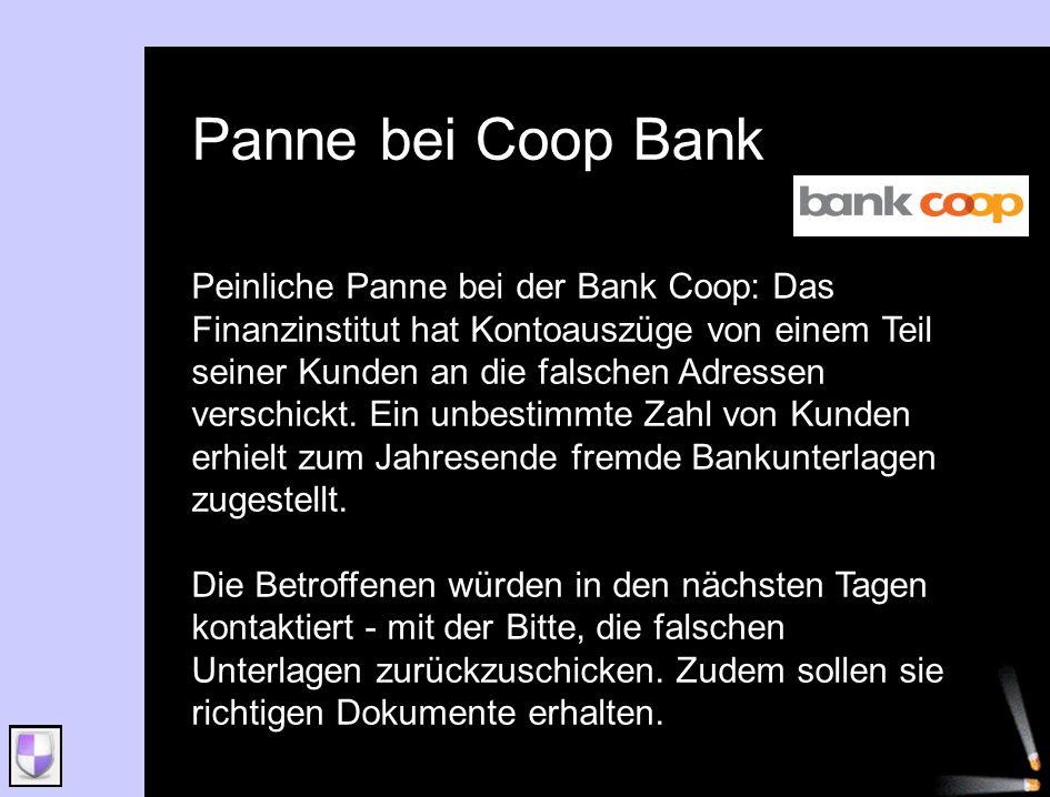 Panne bei Coop Bank Peinliche Panne bei der Bank Coop: Das Finanzinstitut hat Kontoauszüge von einem Teil seiner Kunden an die falschen Adressen versc