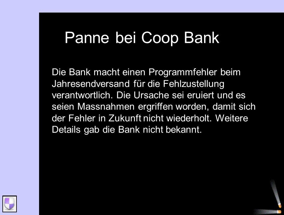 Panne bei Coop Bank Die Bank macht einen Programmfehler beim Jahresendversand für die Fehlzustellung verantwortlich. Die Ursache sei eruiert und es se