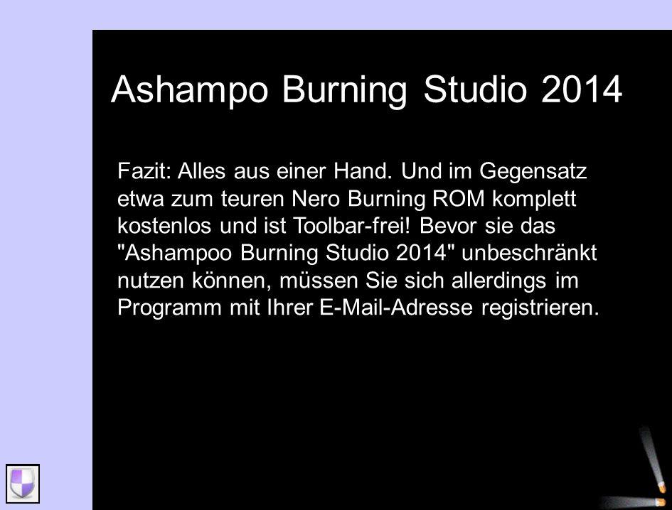 Ashampo Burning Studio 2014 Fazit: Alles aus einer Hand. Und im Gegensatz etwa zum teuren Nero Burning ROM komplett kostenlos und ist Toolbar-frei! Be