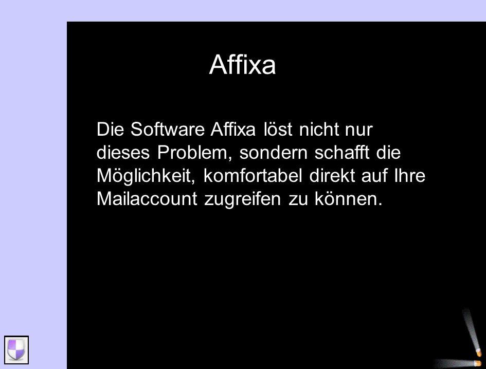 Affixa Die Software Affixa löst nicht nur dieses Problem, sondern schafft die Möglichkeit, komfortabel direkt auf Ihre Mailaccount zugreifen zu können