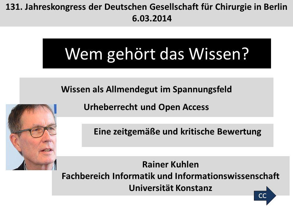 1 Rainer Kuhlen Fachbereich Informatik und Informationswissenschaft Universität Konstanz Eine zeitgemäße und kritische Bewertung CC Wissen als Allmendegut im Spannungsfeld Urheberrecht und Open Access Wem gehört das Wissen.