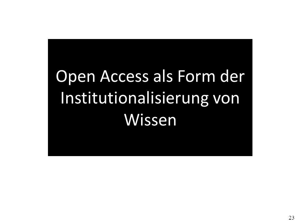 23 Open Access als Form der Institutionalisierung von Wissen