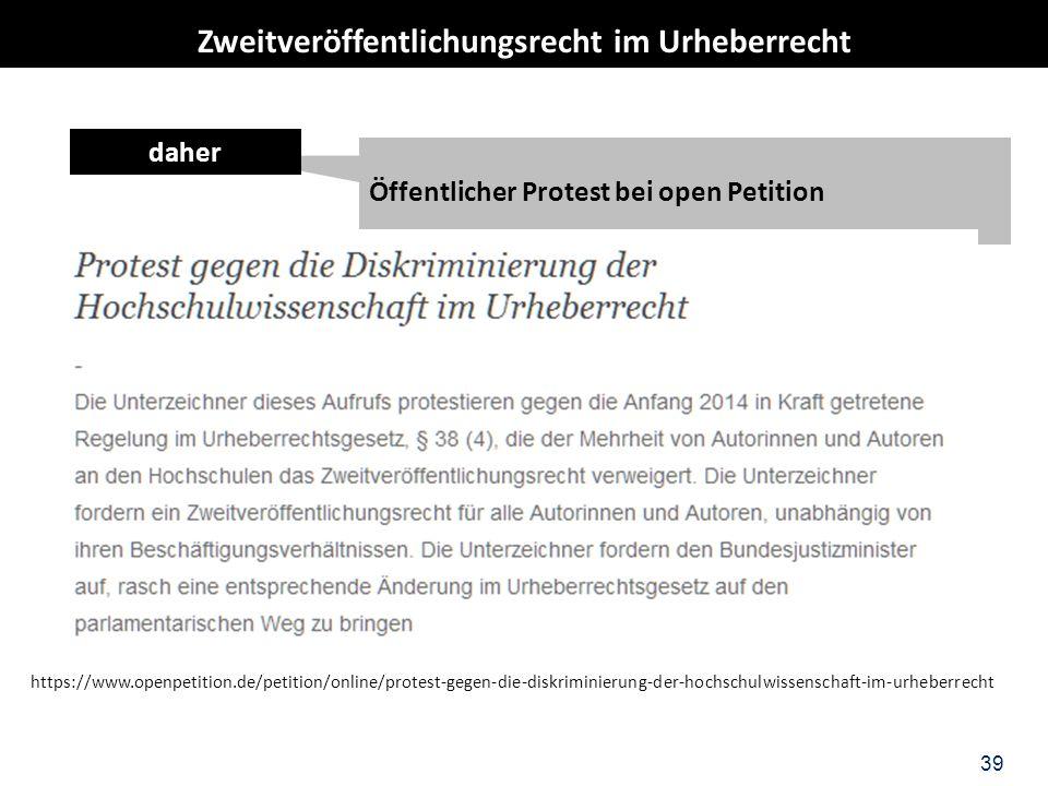 39 Öffentlicher Protest bei open Petition daher https://www.openpetition.de/petition/online/protest-gegen-die-diskriminierung-der-hochschulwissenschaft-im-urheberrecht Zweitveröffentlichungsrecht im Urheberrecht