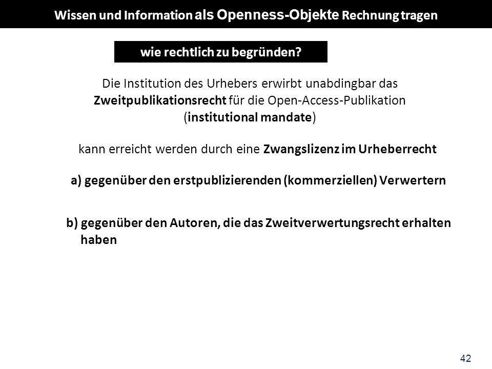 42 Die Institution des Urhebers erwirbt unabdingbar das Zweitpublikationsrecht für die Open-Access-Publikation (institutional mandate) kann erreicht w
