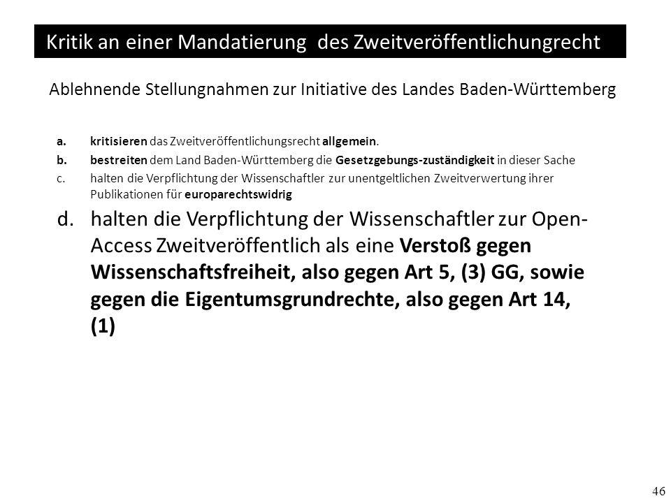 46 Kritik an einer Mandatierung des Zweitveröffentlichungrecht Ablehnende Stellungnahmen zur Initiative des Landes Baden-Württemberg a.kritisieren das Zweitveröffentlichungsrecht allgemein.
